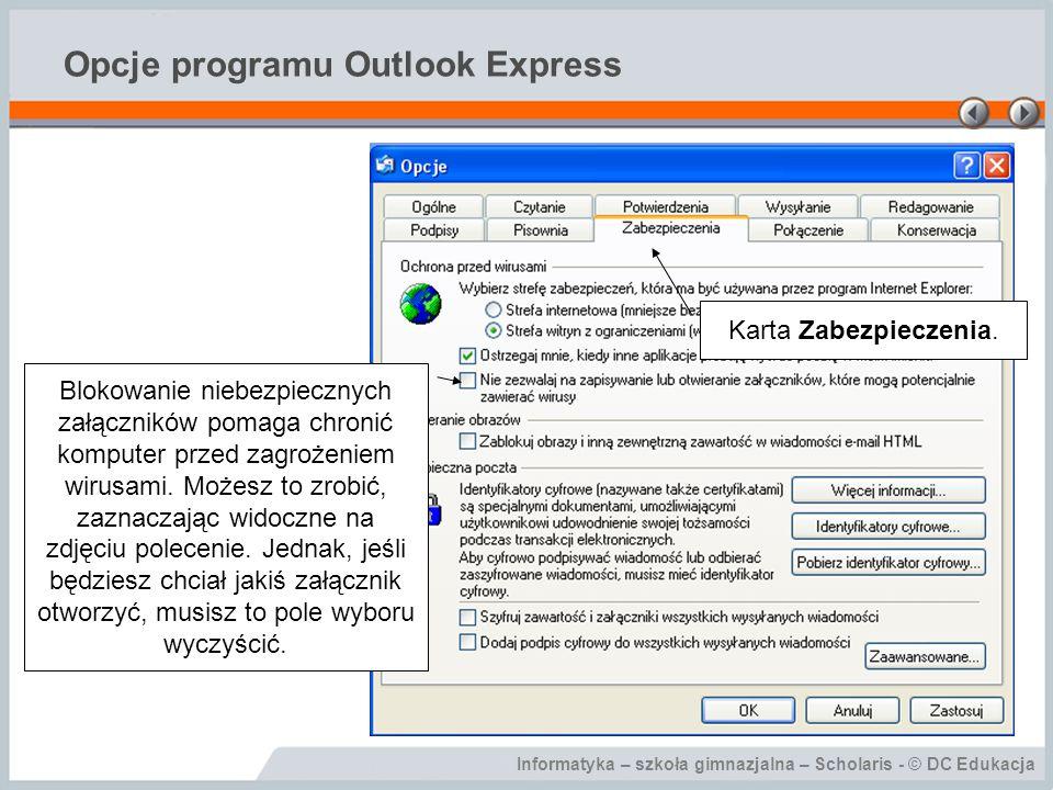 Informatyka – szkoła gimnazjalna – Scholaris - © DC Edukacja Opcje programu Outlook Express Blokowanie niebezpiecznych załączników pomaga chronić komp