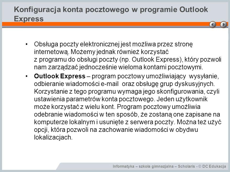 Informatyka – szkoła gimnazjalna – Scholaris - © DC Edukacja Konfiguracja konta pocztowego w programie Outlook Express Obsługa poczty elektronicznej j
