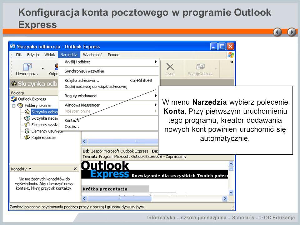 Informatyka – szkoła gimnazjalna – Scholaris - © DC Edukacja Konfiguracja konta pocztowego w programie Outlook Express W menu Narzędzia wybierz polece
