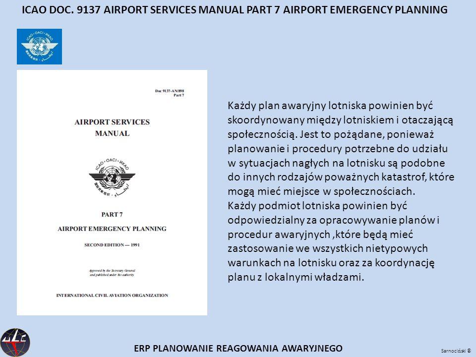 Sarnoci ń ski ® ERP PLANOWANIE REAGOWANIA AWARYJNEGO ICAO DOC. 9137 AIRPORT SERVICES MANUAL PART 7 AIRPORT EMERGENCY PLANNING Każdy plan awaryjny lotn