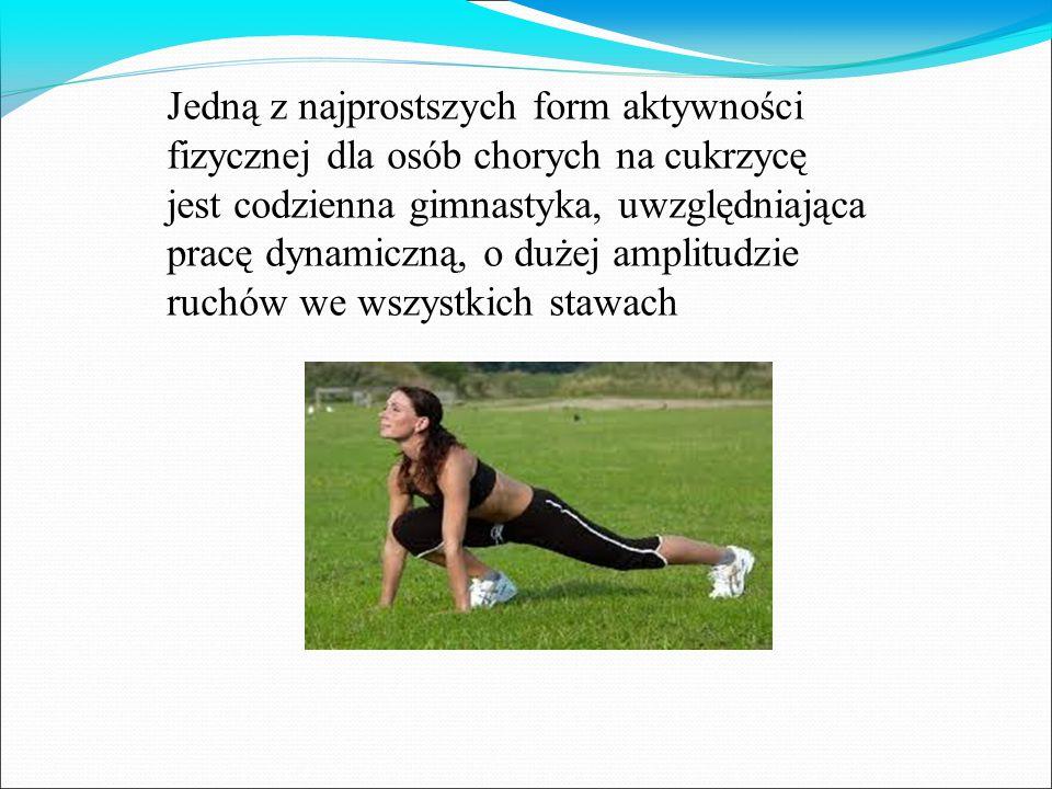 Jedną z najprostszych form aktywności fizycznej dla osób chorych na cukrzycę jest codzienna gimnastyka, uwzględniająca pracę dynamiczną, o dużej amplitudzie ruchów we wszystkich stawach