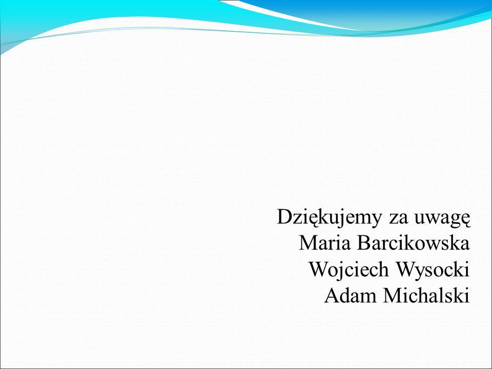 Dziękujemy za uwagę Maria Barcikowska Wojciech Wysocki Adam Michalski