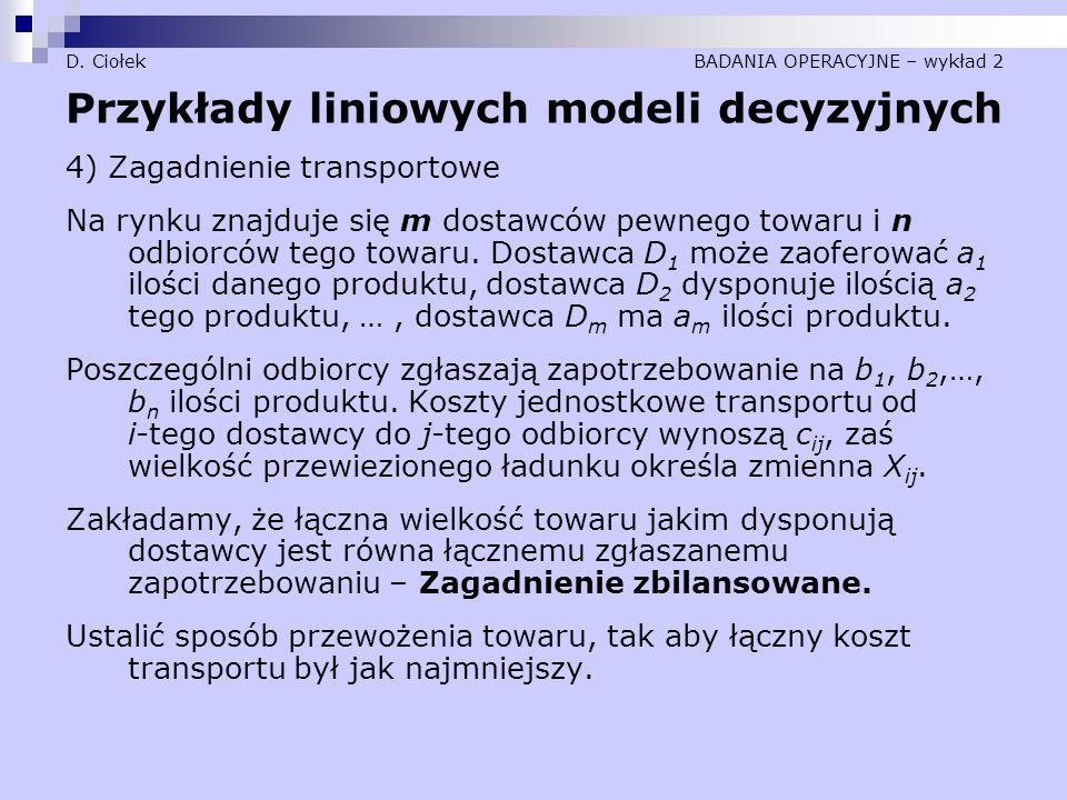 D. Ciołek BADANIA OPERACYJNE – wykład 2 Przykłady liniowych modeli decyzyjnych 4) Zagadnienie transportowe Na rynku znajduje się m dostawców pewnego t