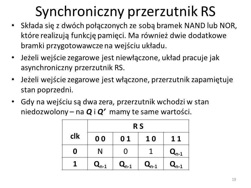 Synchroniczny przerzutnik RS Składa się z dwóch połączonych ze sobą bramek NAND lub NOR, które realizują funkcję pamięci.
