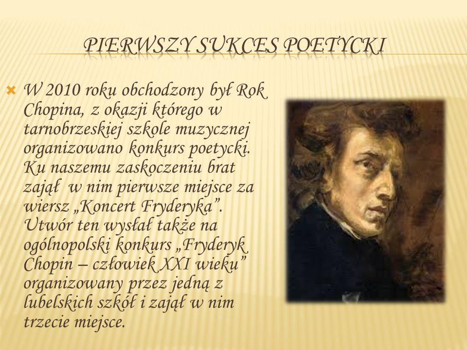  W 2010 roku obchodzony był Rok Chopina, z okazji którego w tarnobrzeskiej szkole muzycznej organizowano konkurs poetycki. Ku naszemu zaskoczeniu bra