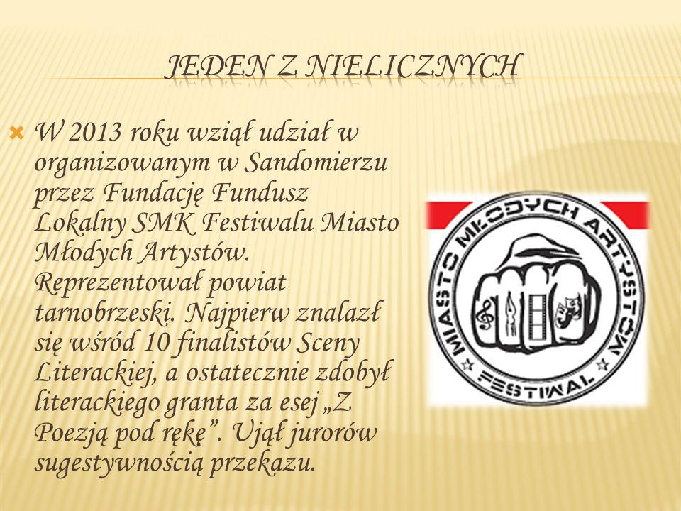  W 2013 roku wziął udział w organizowanym w Sandomierzu przez Fundację Fundusz Lokalny SMK Festiwalu Miasto Młodych Artystów. Reprezentował powiat ta