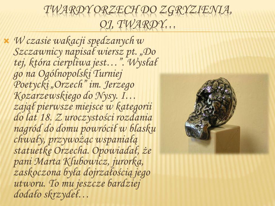 """ W czasie wakacji spędzanych w Szczawnicy napisał wiersz pt. """"Do tej, która cierpliwa jest…"""". Wysłał go na Ogólnopolski Turniej Poetycki """"Orzech"""" im."""