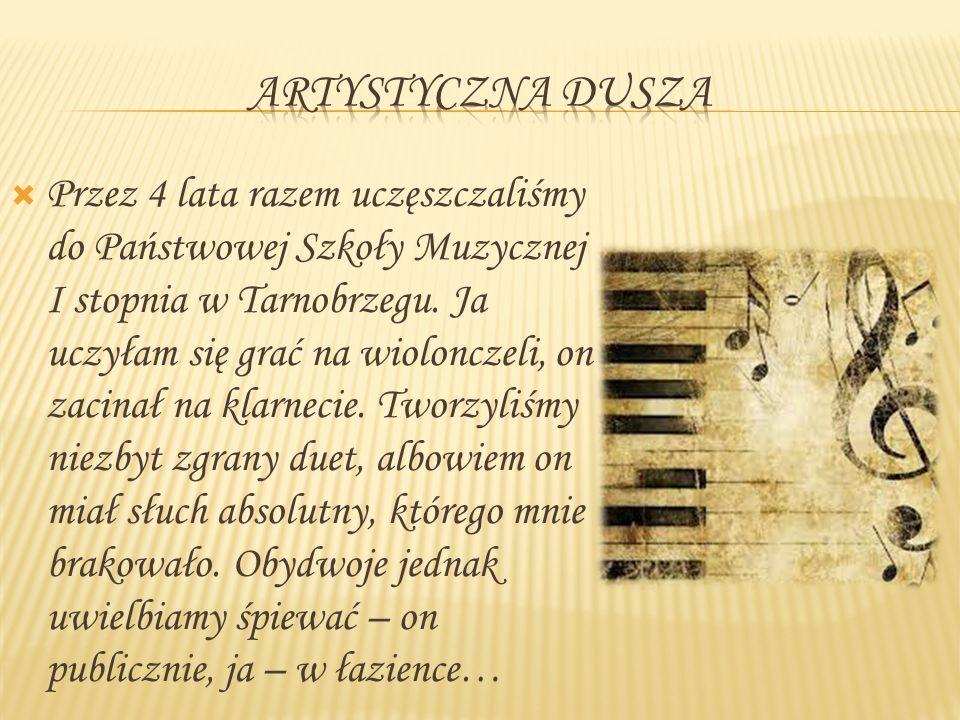  Przez 4 lata razem uczęszczaliśmy do Państwowej Szkoły Muzycznej I stopnia w Tarnobrzegu. Ja uczyłam się grać na wiolonczeli, on zacinał na klarneci