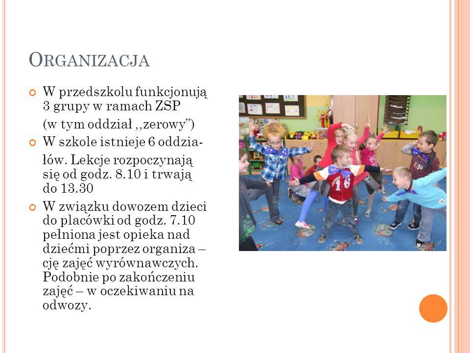 O RGANIZACJA W przedszkolu funkcjonują 3 grupy w ramach ZSP (w tym oddział,,zerowy ) W szkole istnieje 6 oddzia- łów.