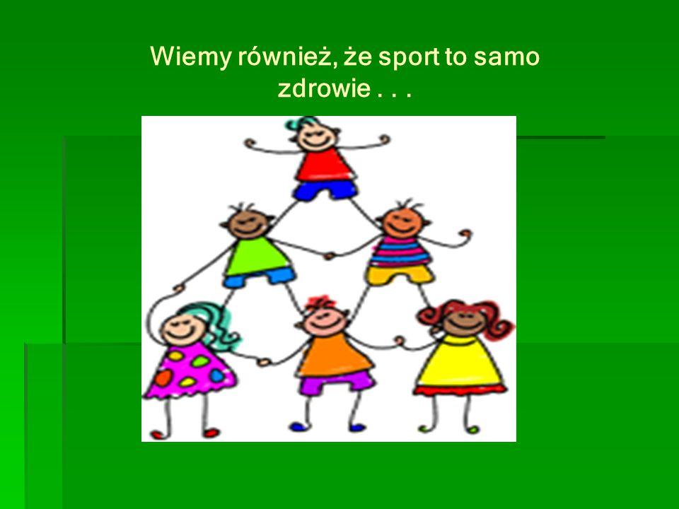 Wiemy również, że sport to samo zdrowie...