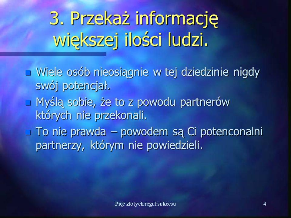 Pięć złotych reguł sukcesu4 3. Przekaż informację większej ilości ludzi.