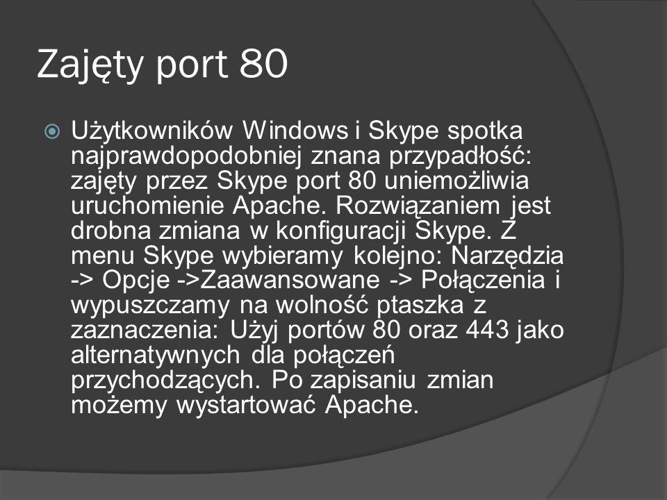 Zajęty port 80  Użytkowników Windows i Skype spotka najprawdopodobniej znana przypadłość: zajęty przez Skype port 80 uniemożliwia uruchomienie Apache.