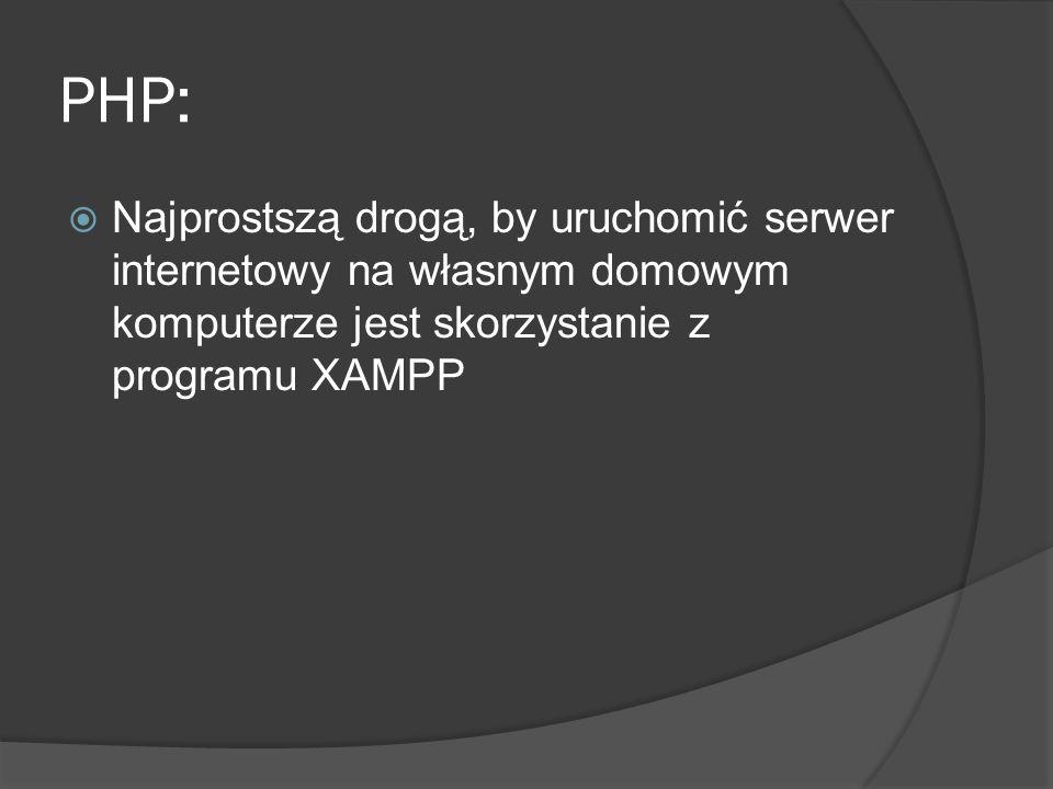 PHP:  Najprostszą drogą, by uruchomić serwer internetowy na własnym domowym komputerze jest skorzystanie z programu XAMPP