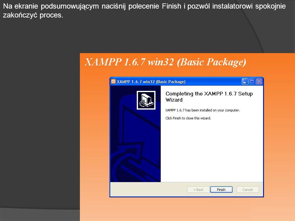 Na ekranie podsumowującym naciśnij polecenie Finish i pozwól instalatorowi spokojnie zakończyć proces.