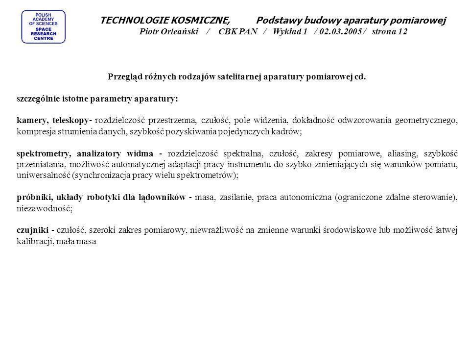 TECHNOLOGIE KOSMICZNE, Podstawy budowy aparatury pomiarowej Piotr Orleański / CBK PAN / Wykład 1 / 02.03.2005 / strona 12 Przegląd różnych rodzajów satelitarnej aparatury pomiarowej cd.