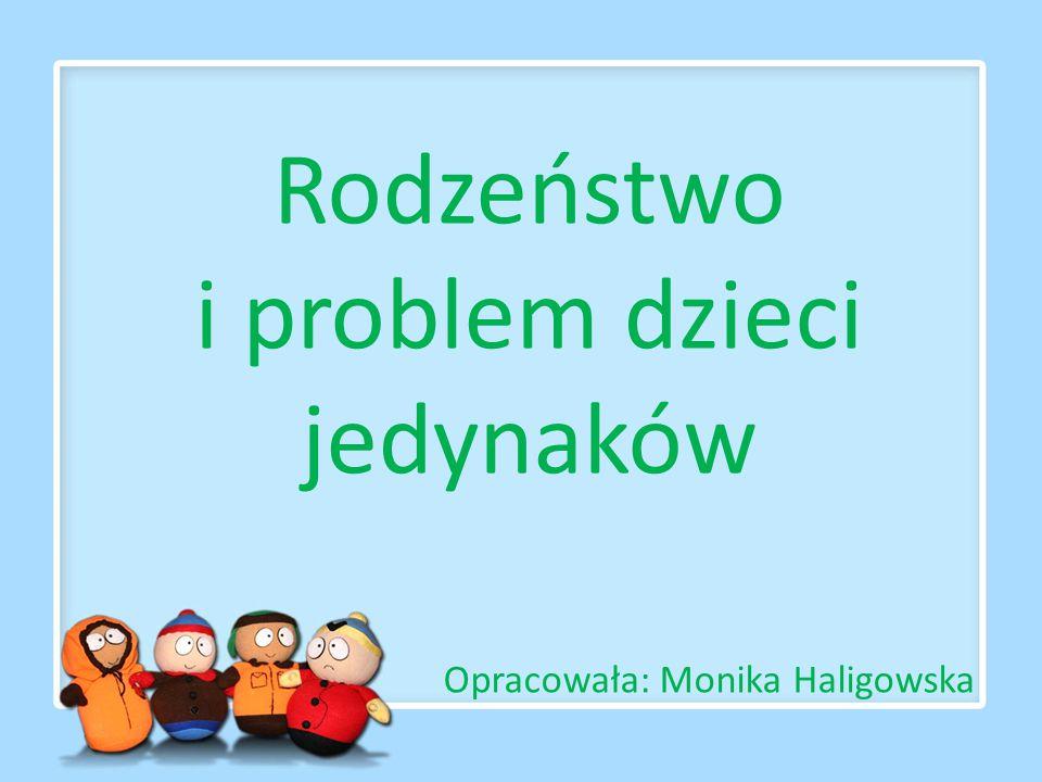 Rodzeństwo i problem dzieci jedynaków Opracowała: Monika Haligowska