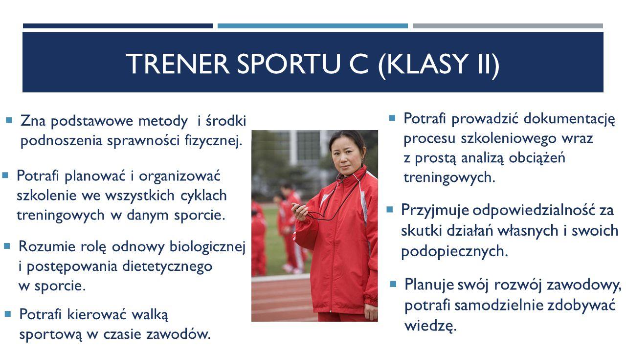 TRENER SPORTU C (KLASY II)  Zna podstawowe metody i środki podnoszenia sprawności fizycznej.
