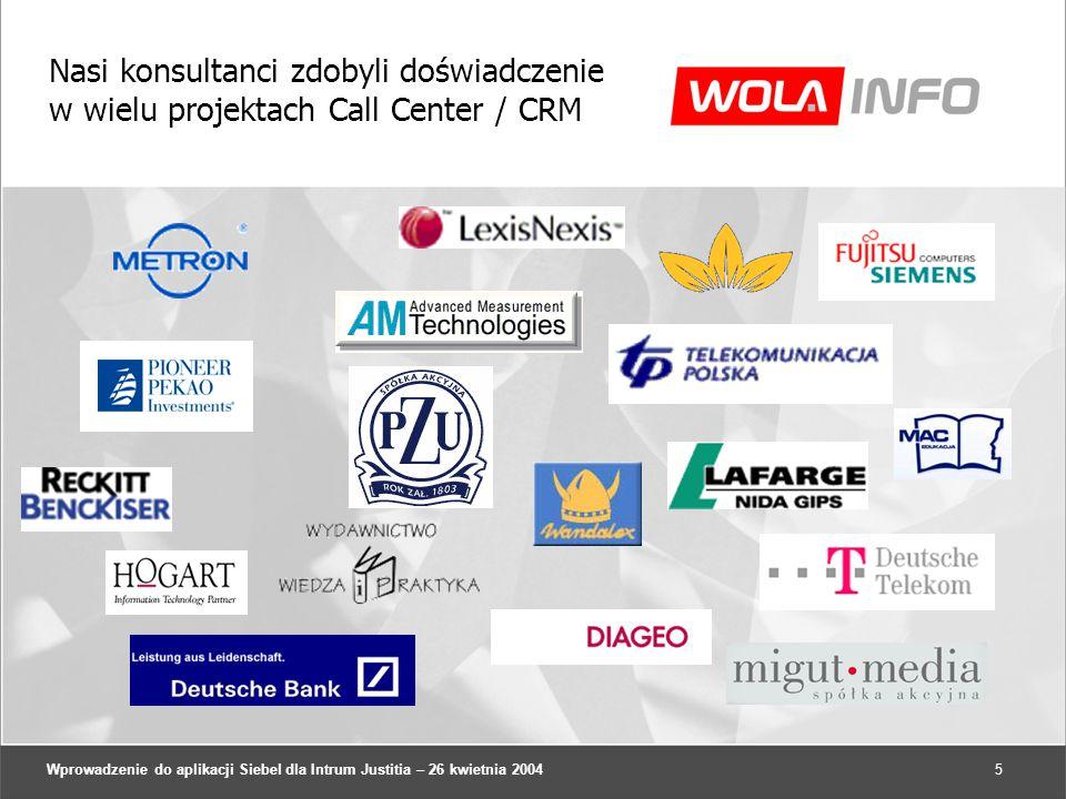Wprowadzenie do aplikacji Siebel dla Intrum Justitia – 26 kwietnia 20045 Nasi konsultanci zdobyli doświadczenie w wielu projektach Call Center / CRM