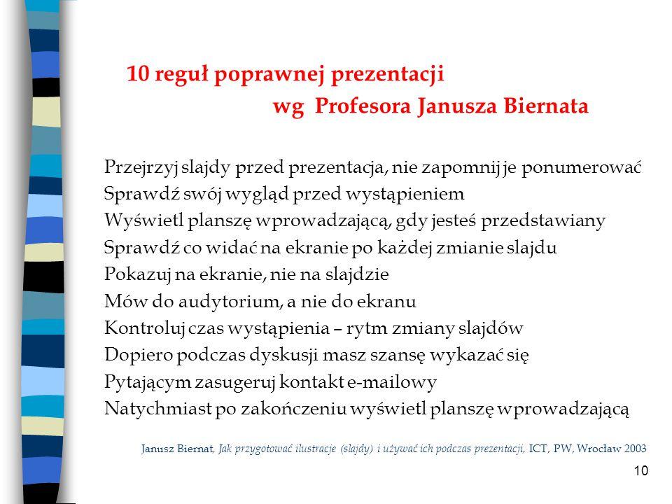 10 10 reguł poprawnej prezentacji wg Profesora Janusza Biernata Przejrzyj slajdy przed prezentacja, nie zapomnij je ponumerować Sprawdź swój wygląd pr