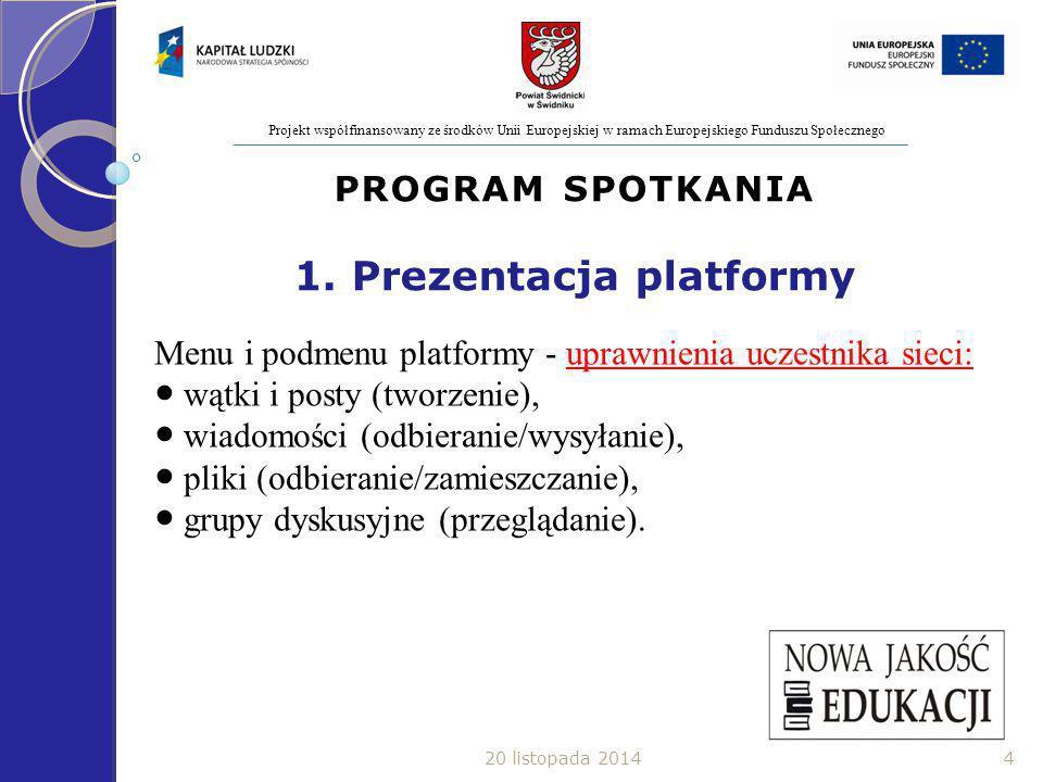 Projekt współfinansowany ze środków Unii Europejskiej w ramach Europejskiego Funduszu Społecznego PROGRAM SPOTKANIA 1.
