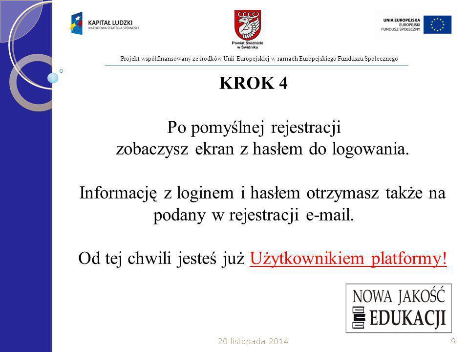 Projekt współfinansowany ze środków Unii Europejskiej w ramach Europejskiego Funduszu Społecznego KROK 4 Po pomyślnej rejestracji zobaczysz ekran z hasłem do logowania.