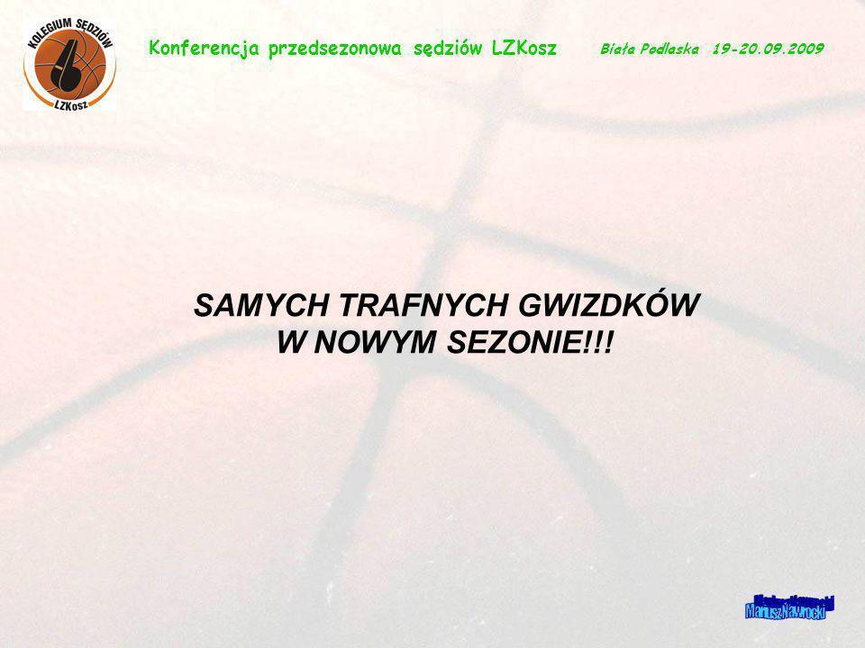 Mariusz Nawrocki SAMYCH TRAFNYCH GWIZDKÓW W NOWYM SEZONIE!!! Konferencja przedsezonowa sędziów LZKosz Biała Podlaska 19-20.09.2009