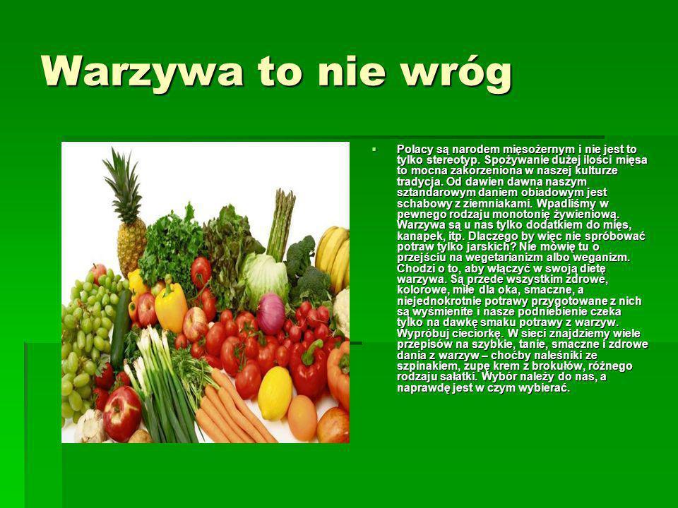 Warzywa to nie wróg  Polacy są narodem mięsożernym i nie jest to tylko stereotyp. Spożywanie dużej ilości mięsa to mocna zakorzeniona w naszej kultur