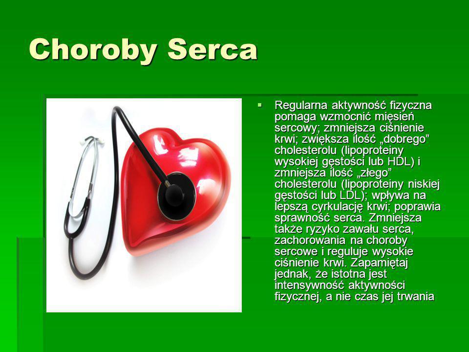 """Choroby Serca  Regularna aktywność fizyczna pomaga wzmocnić mięsień sercowy; zmniejsza ciśnienie krwi; zwiększa ilość """"dobrego"""" cholesterolu (lipopro"""