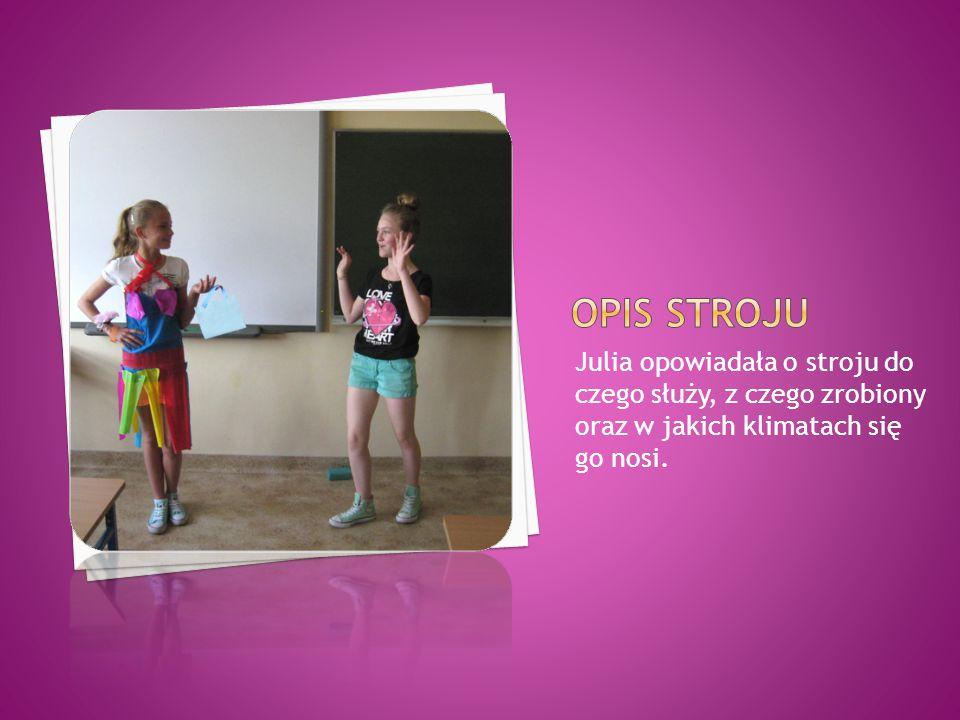 Julia opowiadała o stroju do czego służy, z czego zrobiony oraz w jakich klimatach się go nosi.