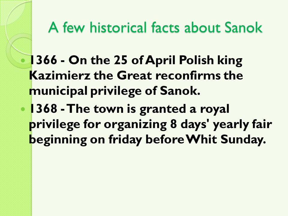 1366 - On the 25 of April Polish king Kazimierz the Great reconfirms the municipal privilege of Sanok. 1368 - The town is granted a royal privilege fo