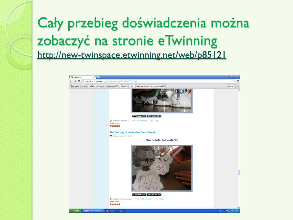 Cały przebieg doświadczenia można zobaczyć na stronie eTwinning http://new-twinspace.etwinning.net/web/p85121 http://new-twinspace.etwinning.net/web/p85121