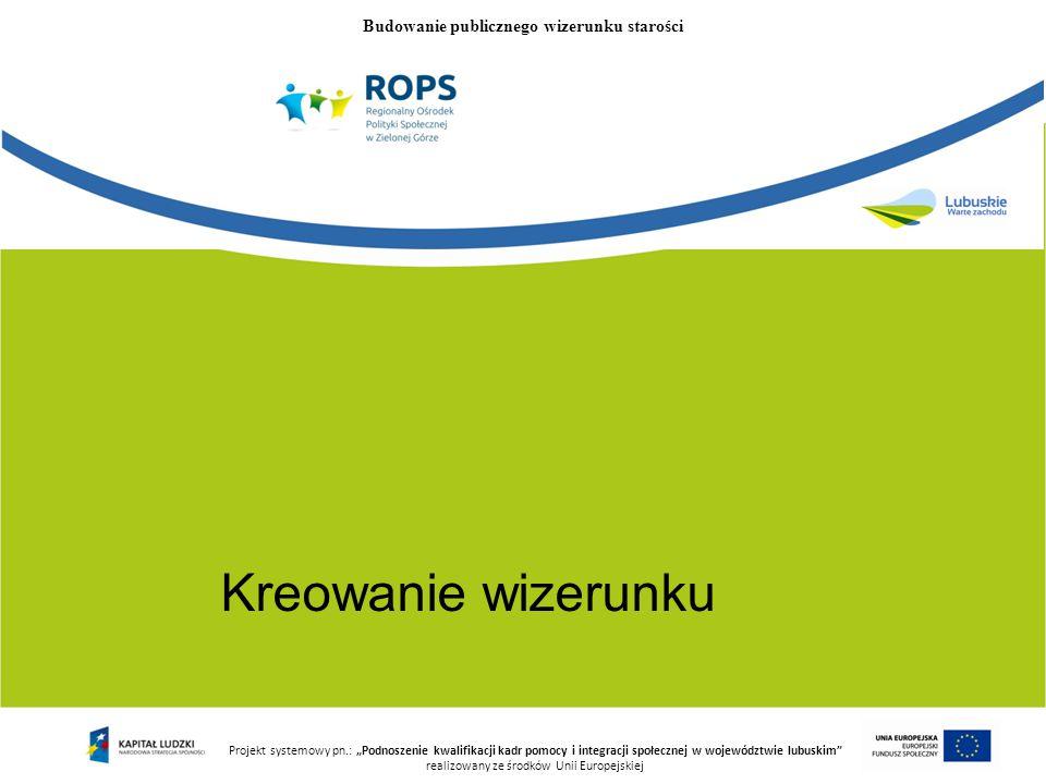 """Kreowanie wizerunku Projekt systemowy pn.: """"Podnoszenie kwalifikacji kadr pomocy i integracji społecznej w województwie lubuskim"""" realizowany ze środk"""