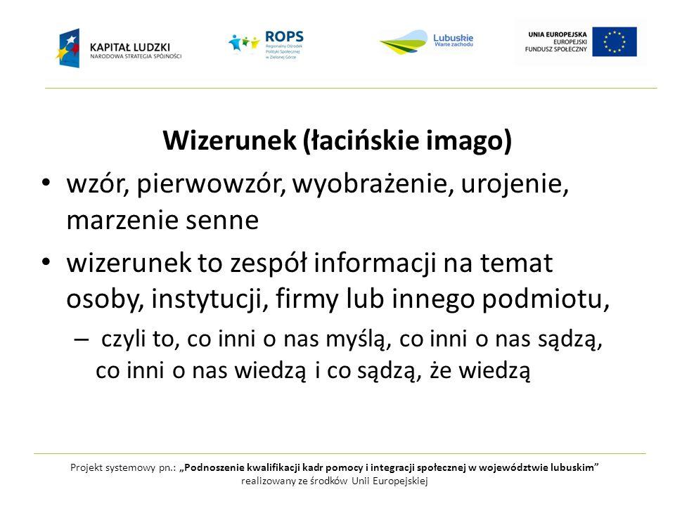 """Projekt systemowy pn.: """"Podnoszenie kwalifikacji kadr pomocy i integracji społecznej w województwie lubuskim realizowany ze środków Unii Europejskiej Etapy kreowania wizerunku: 1."""