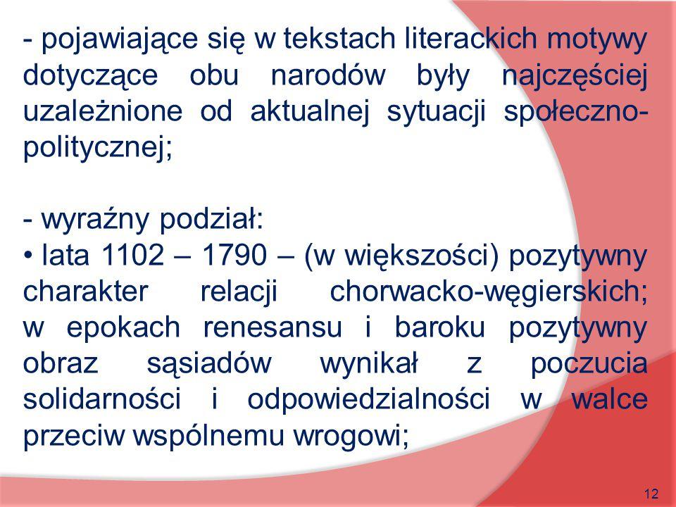 12 - pojawiające się w tekstach literackich motywy dotyczące obu narodów były najczęściej uzależnione od aktualnej sytuacji społeczno- politycznej; -