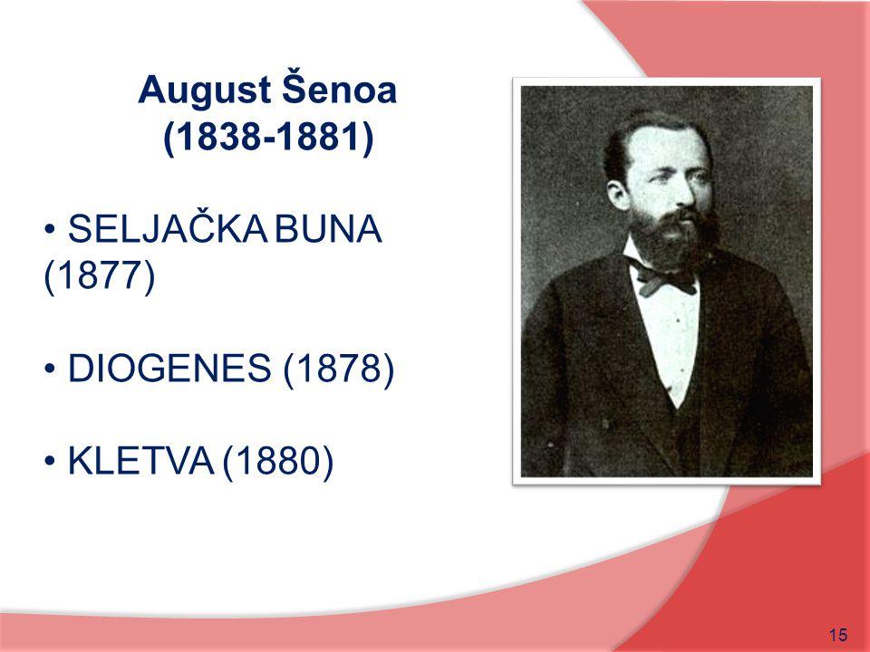 15 August Šenoa (1838-1881) SELJAČKA BUNA (1877) DIOGENES (1878) KLETVA (1880)