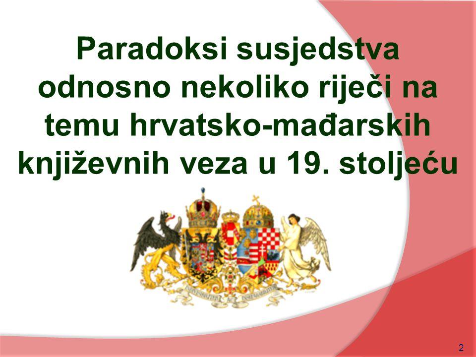 Paradoksi susjedstva odnosno nekoliko riječi na temu hrvatsko-mađarskih književnih veza u 19. stoljeću 2