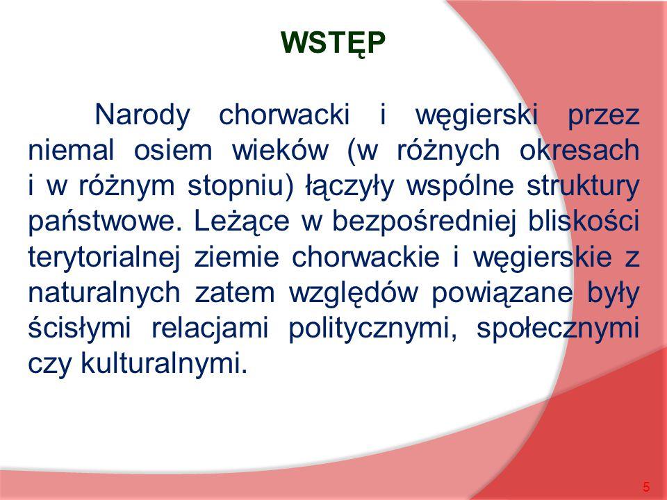 5 WSTĘP Narody chorwacki i węgierski przez niemal osiem wieków (w różnych okresach i w różnym stopniu) łączyły wspólne struktury państwowe. Leżące w b