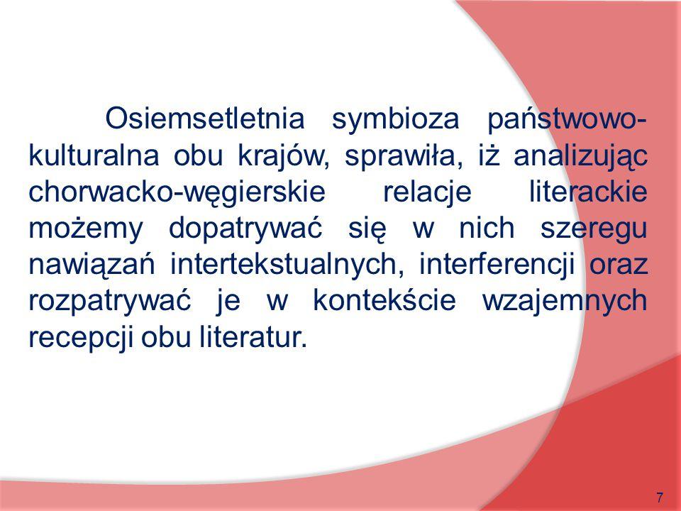 7 Osiemsetletnia symbioza państwowo- kulturalna obu krajów, sprawiła, iż analizując chorwacko-węgierskie relacje literackie możemy dopatrywać się w ni