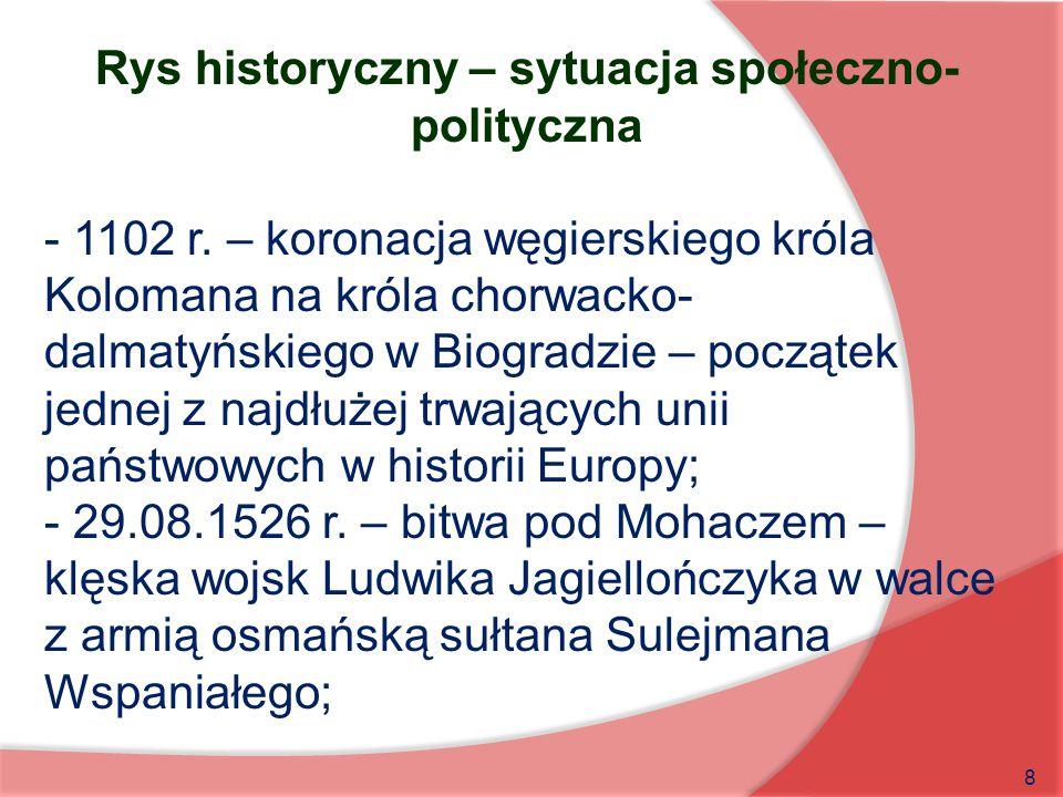 8 Rys historyczny – sytuacja społeczno- polityczna - 1102 r. – koronacja węgierskiego króla Kolomana na króla chorwacko- dalmatyńskiego w Biogradzie –