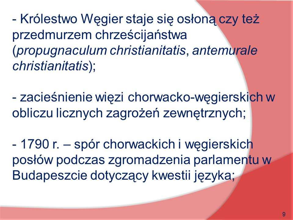 9 - Królestwo Węgier staje się osłoną czy też przedmurzem chrześcijaństwa (propugnaculum christianitatis, antemurale christianitatis); - zacieśnienie