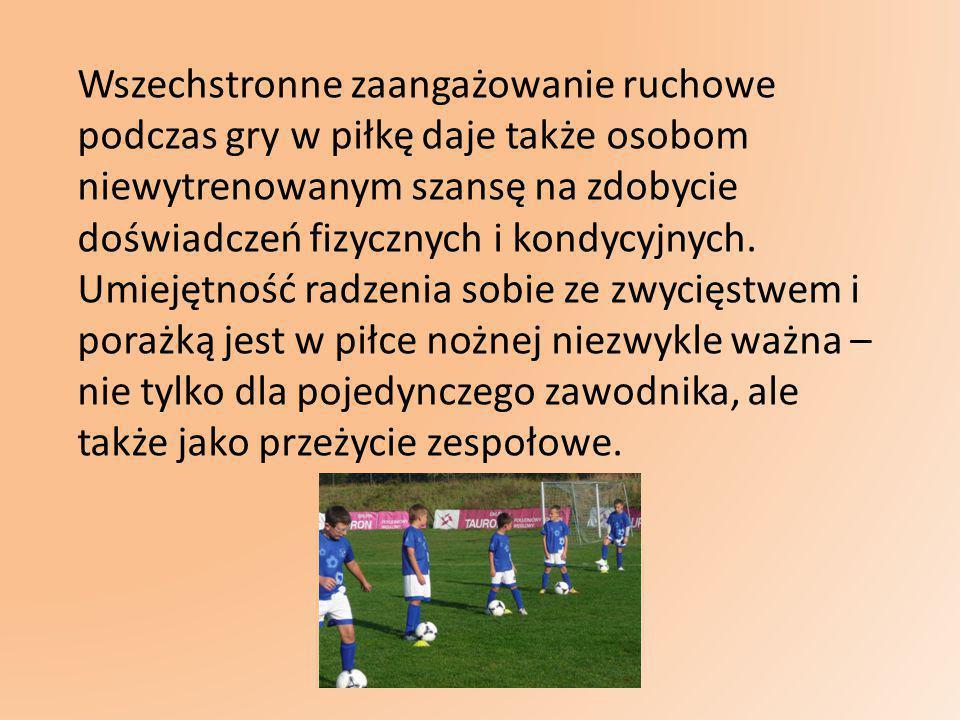 Wszechstronne zaangażowanie ruchowe podczas gry w piłkę daje także osobom niewytrenowanym szansę na zdobycie doświadczeń fizycznych i kondycyjnych. Um