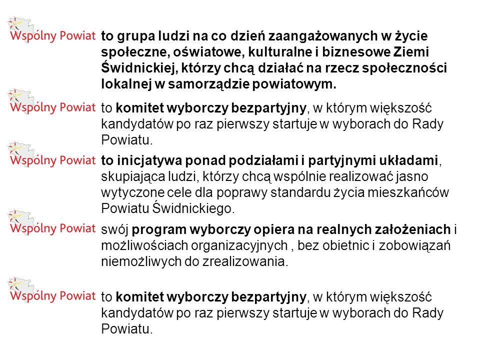 to grupa ludzi na co dzień zaangażowanych w życie społeczne, oświatowe, kulturalne i biznesowe Ziemi Świdnickiej, którzy chcą działać na rzecz społeczności lokalnej w samorządzie powiatowym.