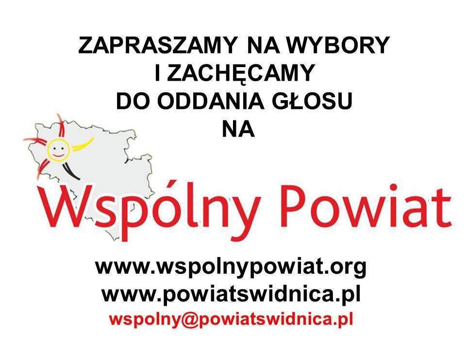 ZAPRASZAMY NA WYBORY I ZACHĘCAMY DO ODDANIA GŁOSU NA www.wspolnypowiat.org www.powiatswidnica.pl wspolny@powiatswidnica.pl