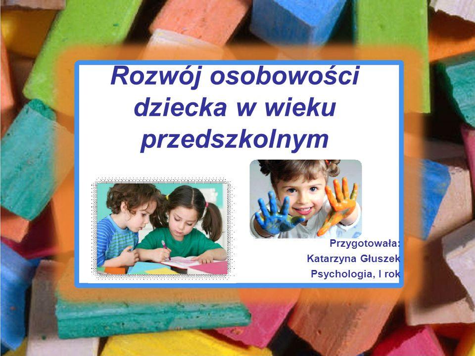 Rozwój osobowości dziecka w wieku przedszkolnym Przygotowała: Katarzyna Głuszek Psychologia, I rok