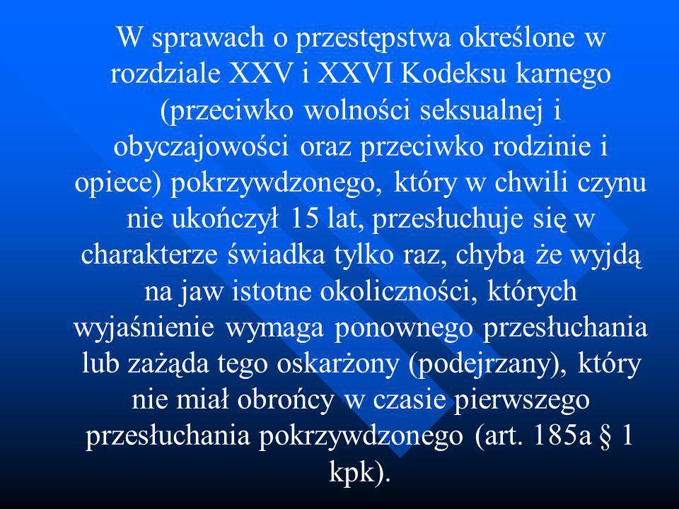 W sprawach o przestępstwa określone w rozdziale XXV i XXVI Kodeksu karnego (przeciwko wolności seksualnej i obyczajowości oraz przeciwko rodzinie i op