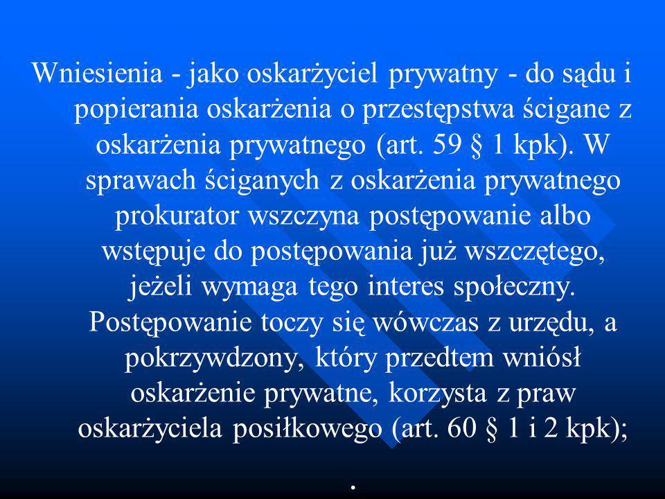 Wniesienia - jako oskarżyciel prywatny - do sądu i popierania oskarżenia o przestępstwa ścigane z oskarżenia prywatnego (art. 59 § 1 kpk). W sprawach