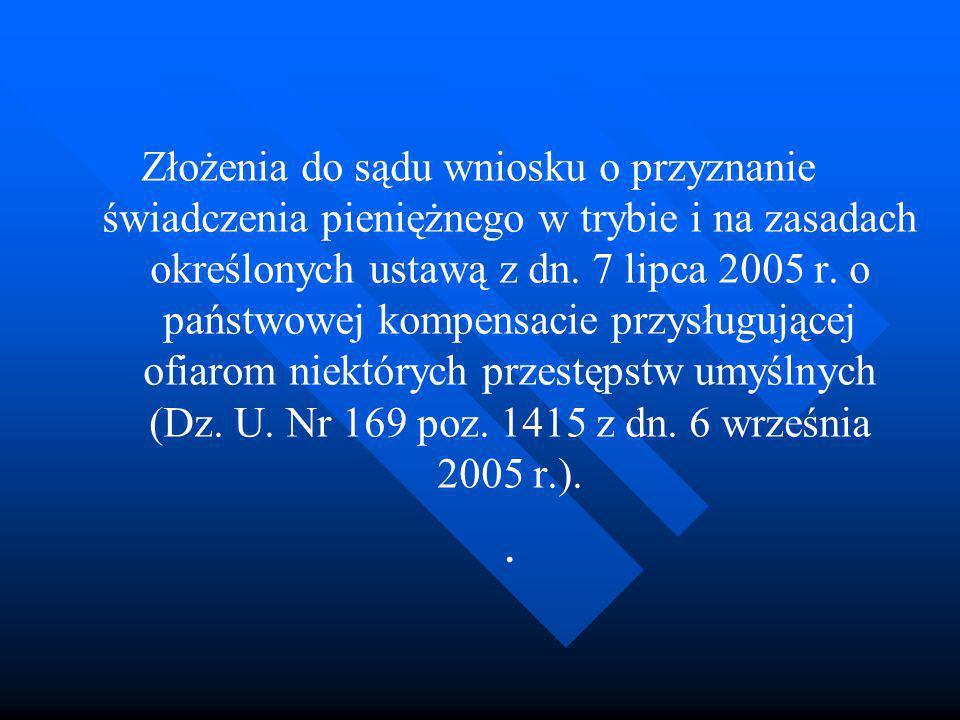 Złożenia do sądu wniosku o przyznanie świadczenia pieniężnego w trybie i na zasadach określonych ustawą z dn. 7 lipca 2005 r. o państwowej kompensacie