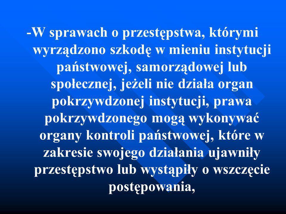 -W sprawach o przestępstwa, którymi wyrządzono szkodę w mieniu instytucji państwowej, samorządowej lub społecznej, jeżeli nie działa organ pokrzywdzon
