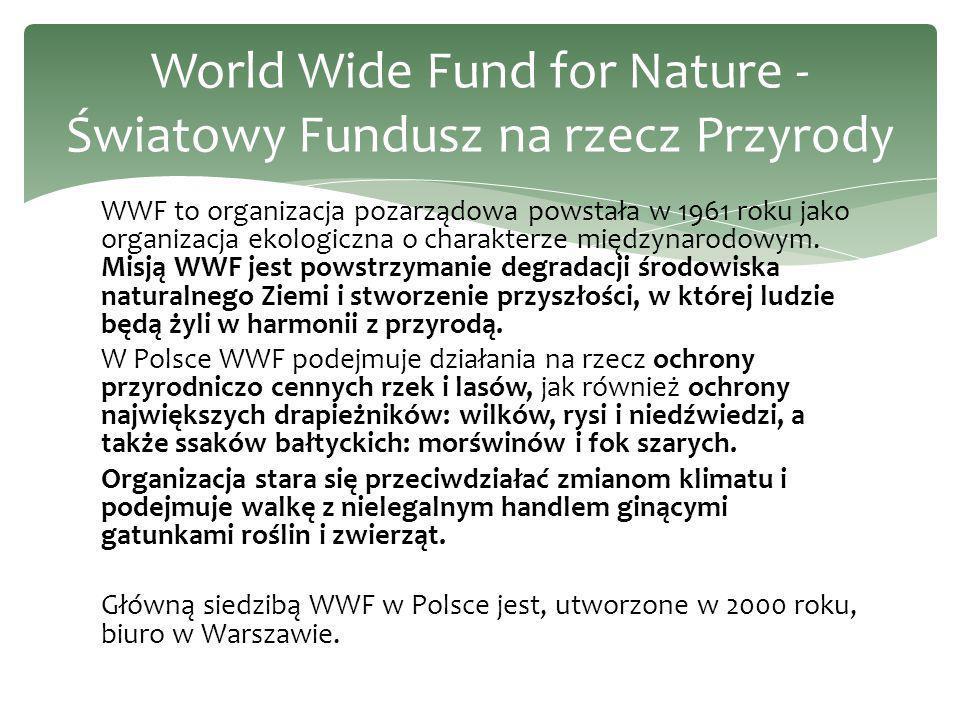 WWF to organizacja pozarządowa powstała w 1961 roku jako organizacja ekologiczna o charakterze międzynarodowym. Misją WWF jest powstrzymanie degradacj
