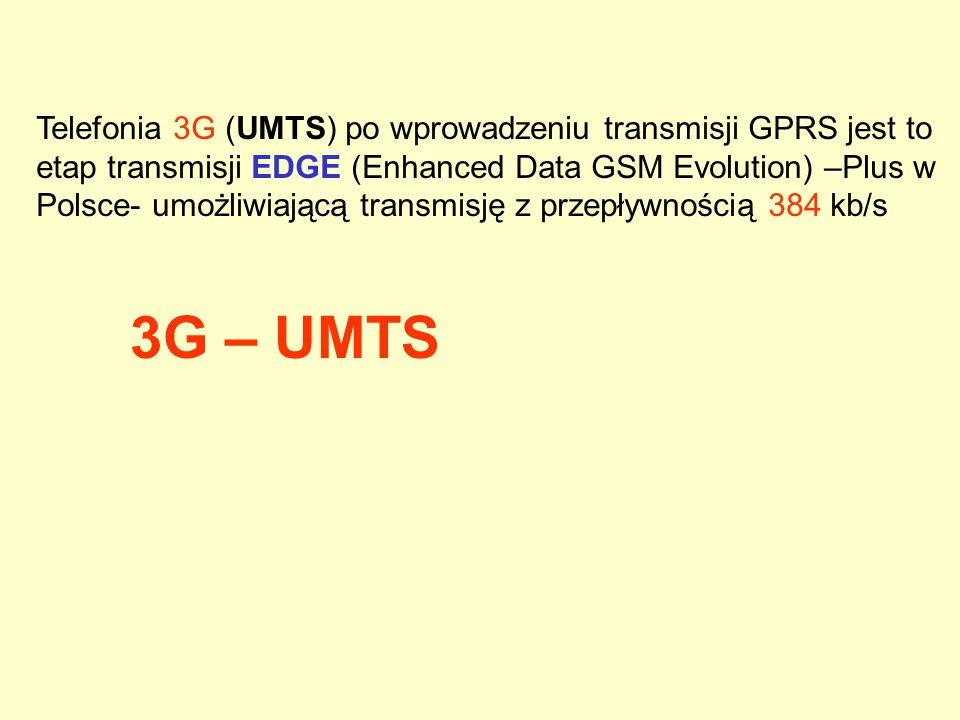 Telefonia 3G (UMTS) po wprowadzeniu transmisji GPRS jest to etap transmisji EDGE (Enhanced Data GSM Evolution) –Plus w Polsce- umożliwiającą transmisj